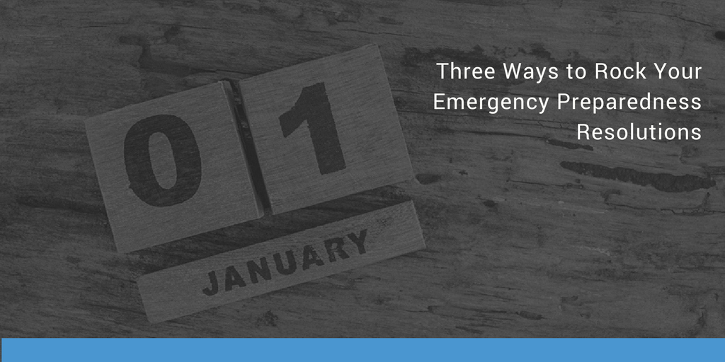Three Ways to Rock Your Emergency Preparedness Resolutions