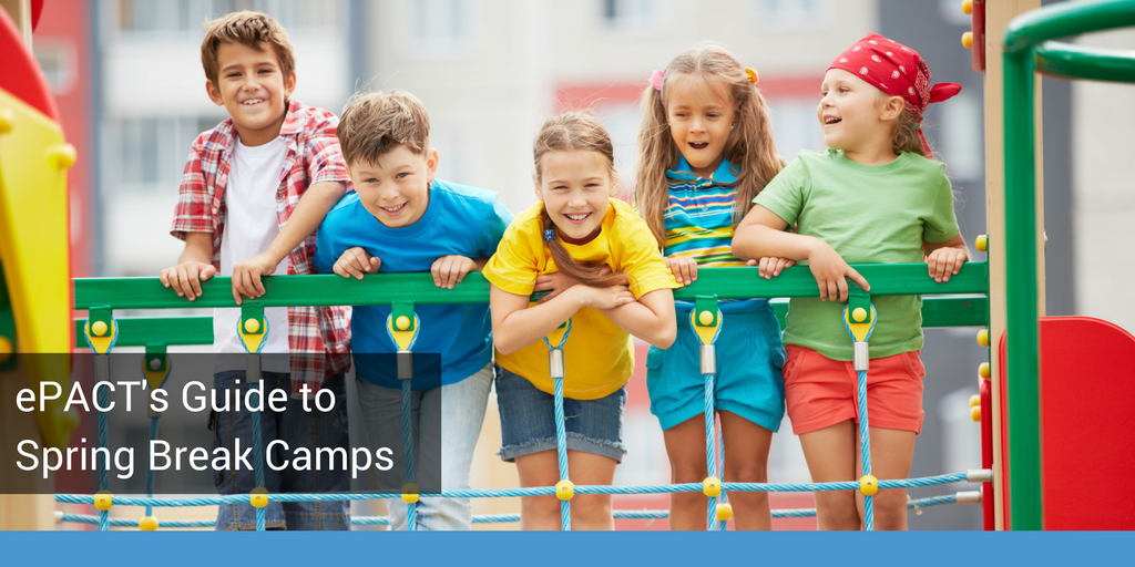 ePACT's Guide to Spring Break Camps