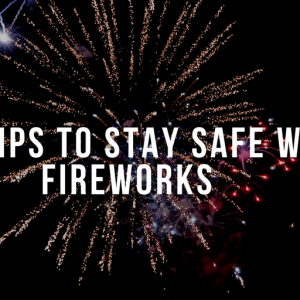 Five Tips to Stay Safe with Fireworks