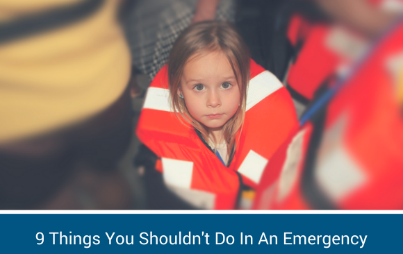 9 Things You Shouldn't Do In An Emergency