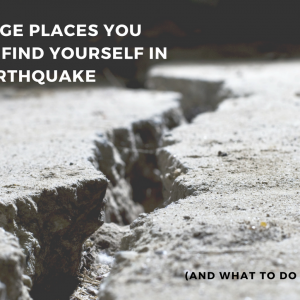Strange Places You Might Find Yourself in An Earthquake (And What to Do About It!)