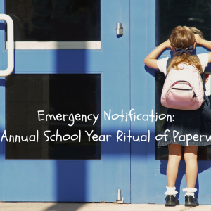 Emergency Notification – The Annual School Year Ritual of Paperwork
