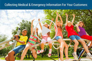 The Importance of Collecting Medical & Emergency Information for Your Customers