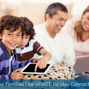 How Families Use ePACT To Stay Connected