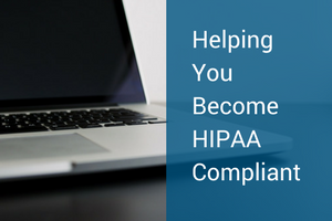 Helping You Become HIPAA Compliant