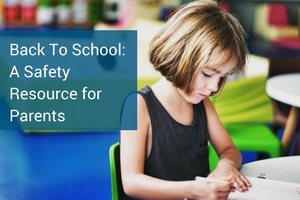 Back To School: A Safety Resource for Parents