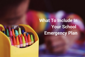 What To Include In Your School Emergency Plan