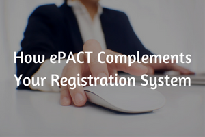 How ePACT Complements Your Registration System