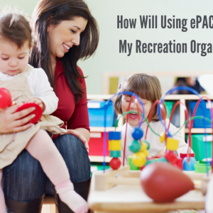 How Will Using ePACT Impact My Recreation Organization?
