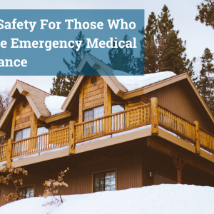 Guest Blog: Snow Safety For Those Who Require Emergency Medical Assistance