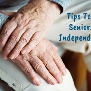 Tips To Help Seniors Live Independently