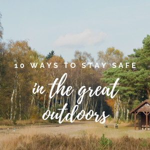 10 Ways To Be Safe In The Great Outdoors