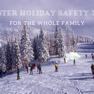 Winter Holiday Safety Tips For The Whole Family