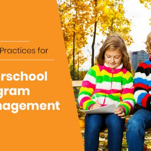 3 Best Practices for Afterschool Program Management