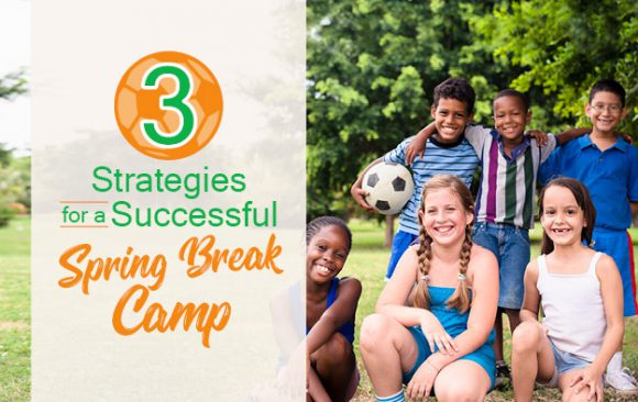 3 Strategies for a Successful Spring Break Camp
