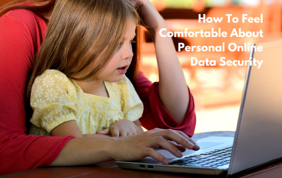 How To Feel Comfortable About Personal Online Data Security