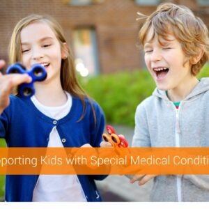 Supporting Kids with Special Medical Conditions